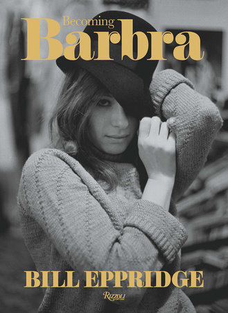 Becoming Barbra (Rizzoli) by Bill Eppridge