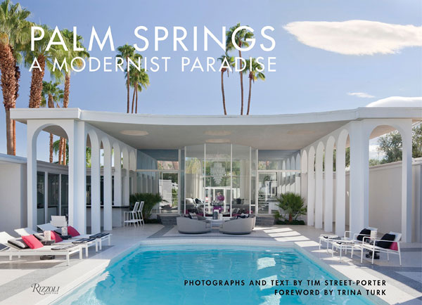 Palm Springs A Modernist Paradise by Tim Street-Porter (Rizzoli)