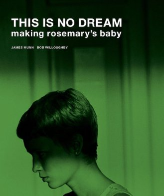 This is No Dream - Making Rosemary's Baby by James Munn, Bob Willoughby