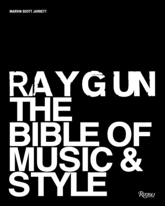 Ray Gun: The Bible of Music and Style Written by Marvin Scott Jarrett, Contribution by Steven Heller and Liz Phair and Wayne Coyne and Dean Kuipers