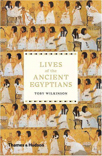 Lives of the Ancient Egyptians by Toby Wilkinson (Thames & Hudson) Paperback