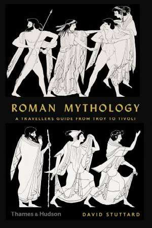 Roman Mythology - A Traveler's Guide from Troy to Tivoli by David Stuttard (Thames & Hudson)